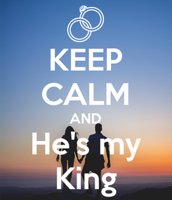Poster: KEEP CALM AND He's my King