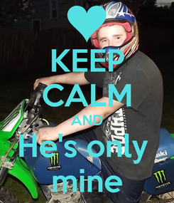 Poster: KEEP CALM AND He's only  mine