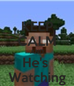Poster: KEEP CALM AND He's  Watching