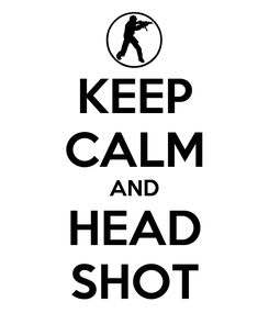 Poster: KEEP CALM AND HEAD SHOT
