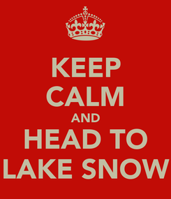Poster: KEEP CALM AND HEAD TO LAKE SNOW