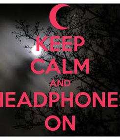 Poster: KEEP CALM AND HEADPHONES ON