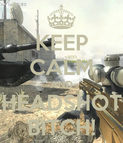 Poster: KEEP CALM AND HEADSHOT BITCH!