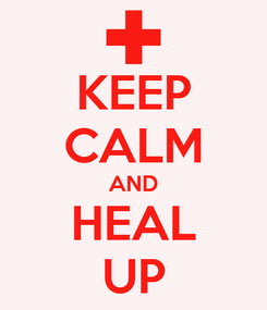 Poster: KEEP CALM AND HEAL UP