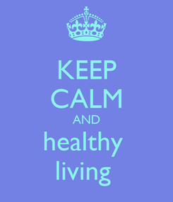 Poster: KEEP CALM AND healthy  living
