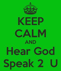 Poster: KEEP CALM AND Hear God Speak 2  U