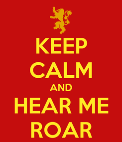 Poster: KEEP CALM AND HEAR ME ROAR
