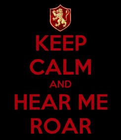 Poster: KEEP CALM AND HEAR ME ROAR