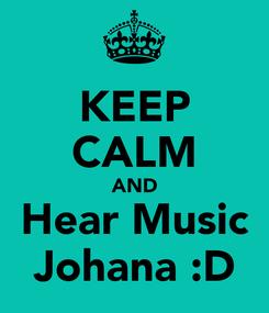 Poster: KEEP CALM AND Hear Music Johana :D