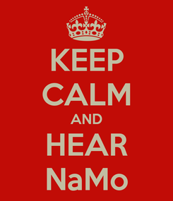 Poster: KEEP CALM AND HEAR NaMo