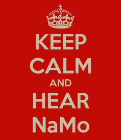 Poster: KEEP CALM AND HEAR NaMo