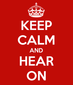 Poster: KEEP CALM AND HEAR ON