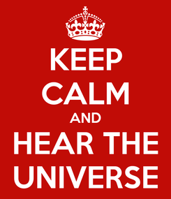 Poster: KEEP CALM AND HEAR THE UNIVERSE