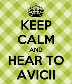 Poster: KEEP CALM AND HEAR TO AVICII