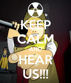 Poster: KEEP CALM AND HEAR US!!!