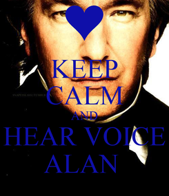 Poster: KEEP CALM AND HEAR VOICE ALAN