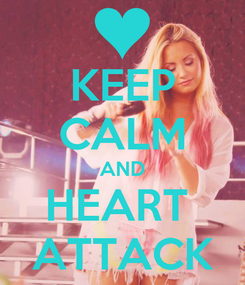 Poster: KEEP CALM AND HEART  ATTACK