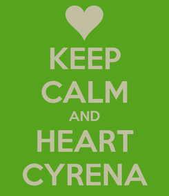 Poster: KEEP CALM AND HEART CYRENA