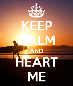 Poster: KEEP CALM AND HEART ME