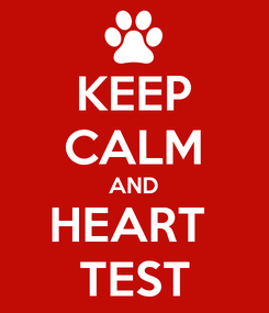 Poster: KEEP CALM AND HEART  TEST
