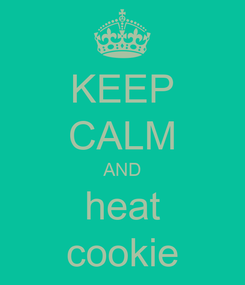 Poster: KEEP CALM AND heat cookie
