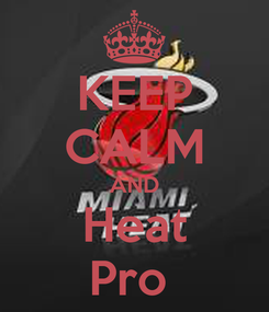 Poster: KEEP CALM AND Heat Pro