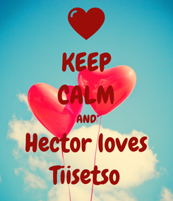 Poster: KEEP CALM AND Hector loves Tiisetso