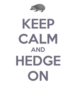Poster: KEEP CALM AND HEDGE ON