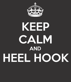 Poster: KEEP CALM AND HEEL HOOK