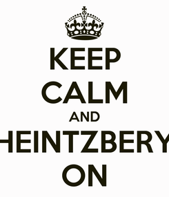 Poster: KEEP CALM AND HEINTZBERY ON