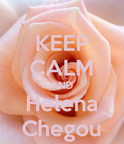 Poster: KEEP CALM AND Helena Chegou