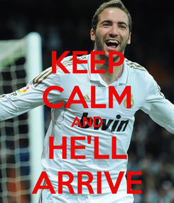 Poster: KEEP CALM AND HE'LL ARRIVE