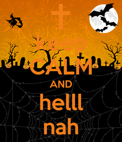 Poster: keep CALM AND helll nah