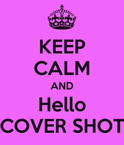 Poster: KEEP CALM AND Hello COVER SHOT