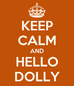 Poster: KEEP CALM AND HELLO DOLLY