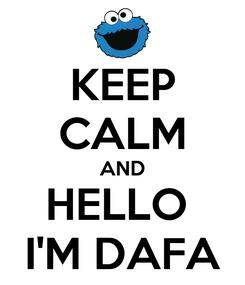 Poster: KEEP CALM AND HELLO  I'M DAFA