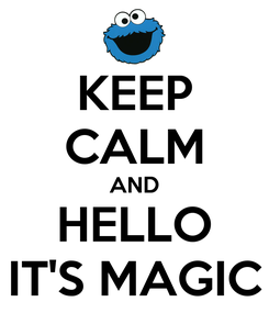 Poster: KEEP CALM AND HELLO IT'S MAGIC