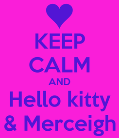 Poster: KEEP CALM AND Hello kitty & Merceigh