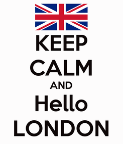 Poster: KEEP CALM AND Hello LONDON