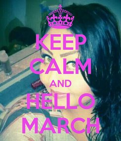Poster: KEEP CALM AND HELLO MARCH