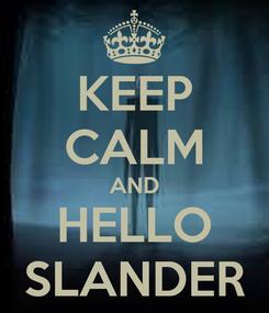 Poster: KEEP CALM AND HELLO SLANDER