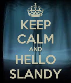 Poster: KEEP CALM AND HELLO SLANDY