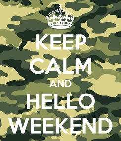 Poster: KEEP CALM AND HELLO WEEKEND