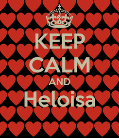 Poster: KEEP CALM AND Heloisa