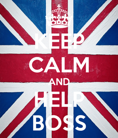 Poster: KEEP CALM AND HELP BOSS