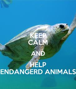 Poster: KEEP CALM AND HELP ENDANGERD ANIMALS