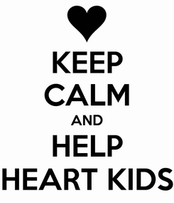 Poster: KEEP CALM AND HELP HEART KIDS