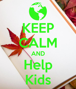 Poster: KEEP CALM AND Help Kids