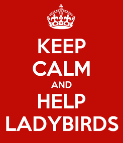 Poster: KEEP CALM AND HELP LADYBIRDS
