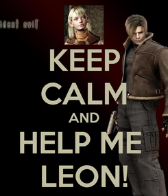 Poster: KEEP CALM AND HELP ME  LEON!